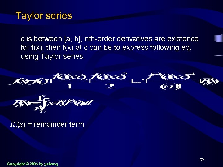 Taylor series c is between [a, b], nth-order derivatives are existence for f(x), then