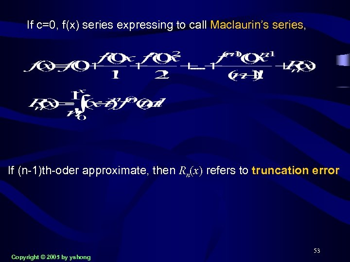 If c=0, f(x) series expressing to call Maclaurin's series, If (n-1)th-oder approximate, then Rn(x)