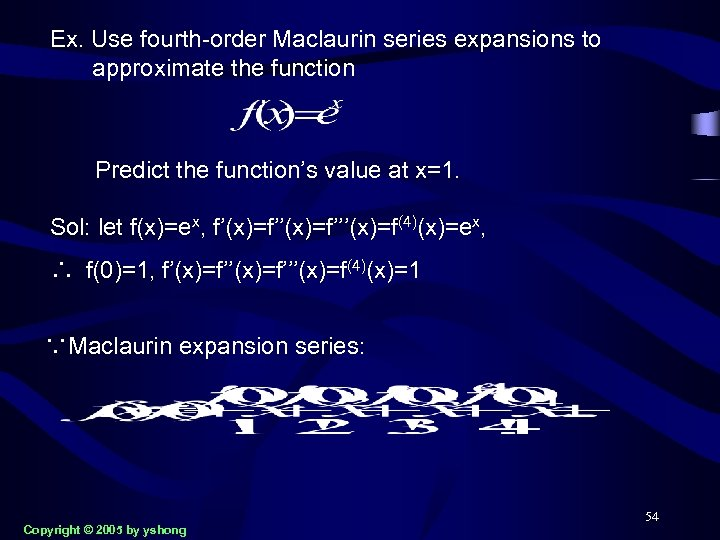 Ex. Use fourth-order Maclaurin series expansions to approximate the function Predict the function's value