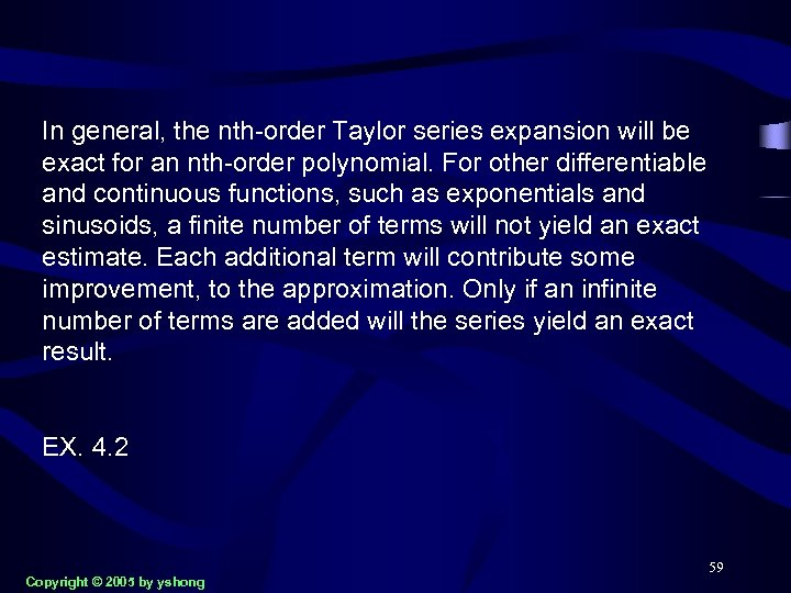 In general, the nth-order Taylor series expansion will be exact for an nth-order polynomial.
