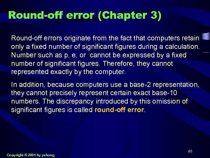 Round-off error (Chapter 3) Round-off errors originate from the fact that computers retain only
