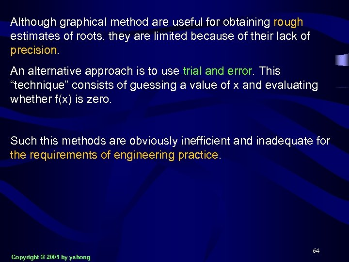 Although graphical method are useful for obtaining rough estimates of roots, they are limited