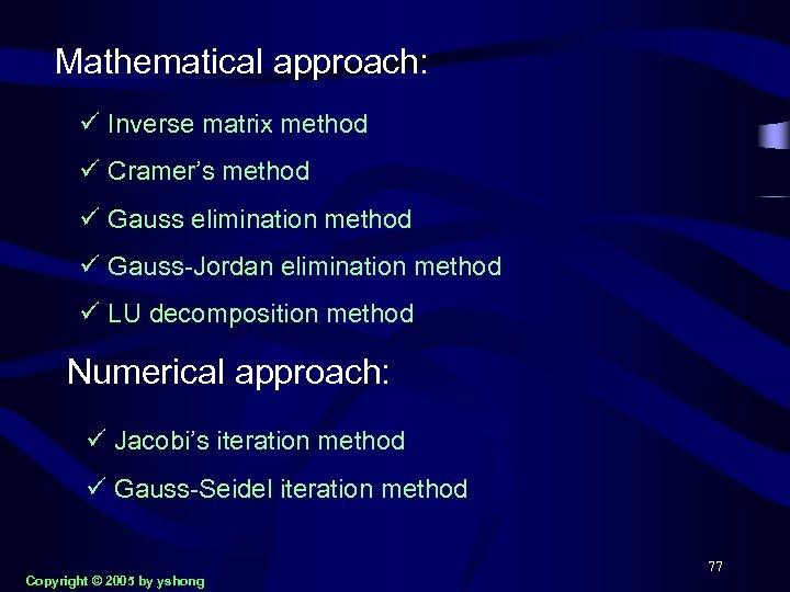 Mathematical approach: ü Inverse matrix method ü Cramer's method ü Gauss elimination method ü