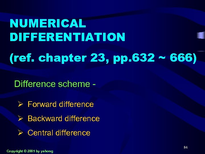 NUMERICAL DIFFERENTIATION (ref. chapter 23, pp. 632 ~ 666) Difference scheme Ø Forward difference