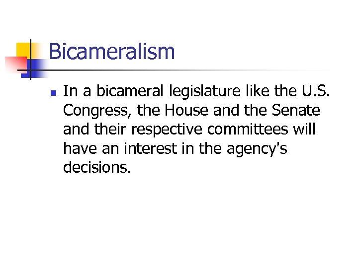 Bicameralism n In a bicameral legislature like the U. S. Congress, the House and