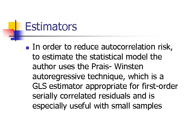 Estimators n In order to reduce autocorrelation risk, to estimate the statistical model the