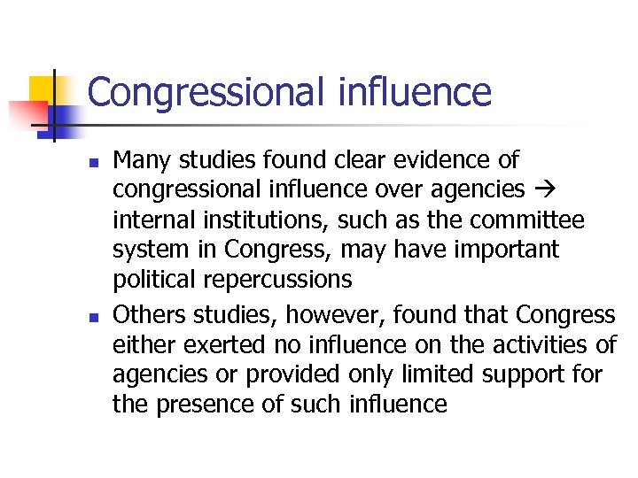 Congressional influence n n Many studies found clear evidence of congressional influence over agencies