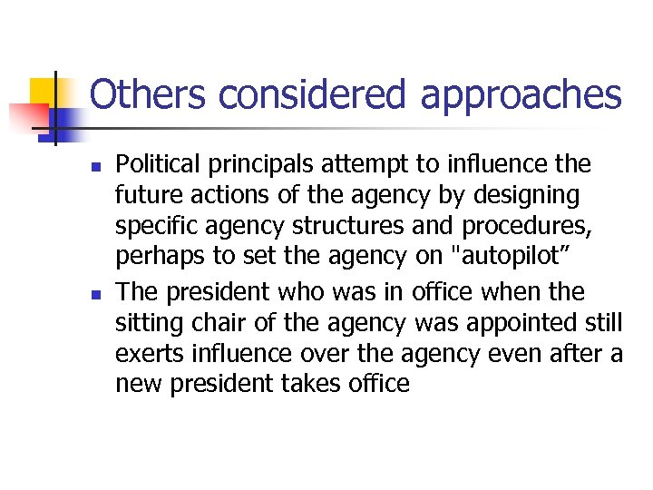 Others considered approaches n n Political principals attempt to influence the future actions of