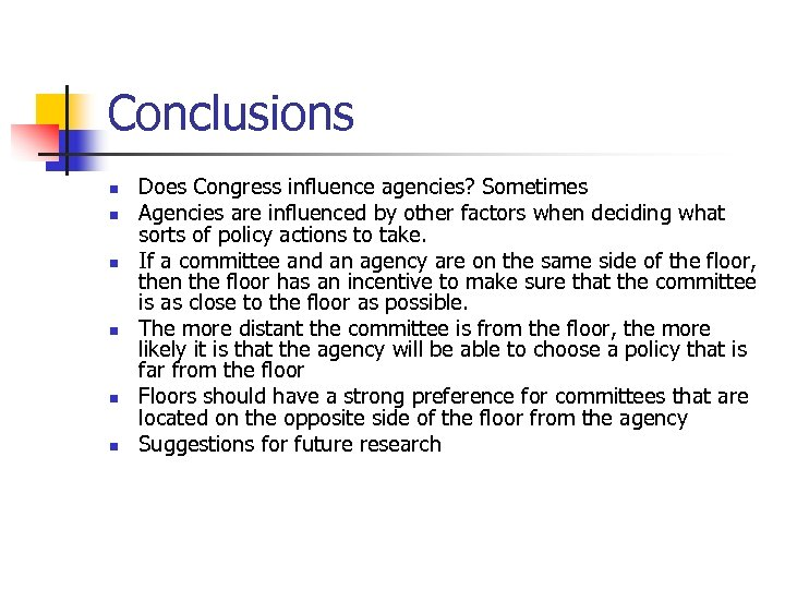 Conclusions n n n Does Congress influence agencies? Sometimes Agencies are influenced by other