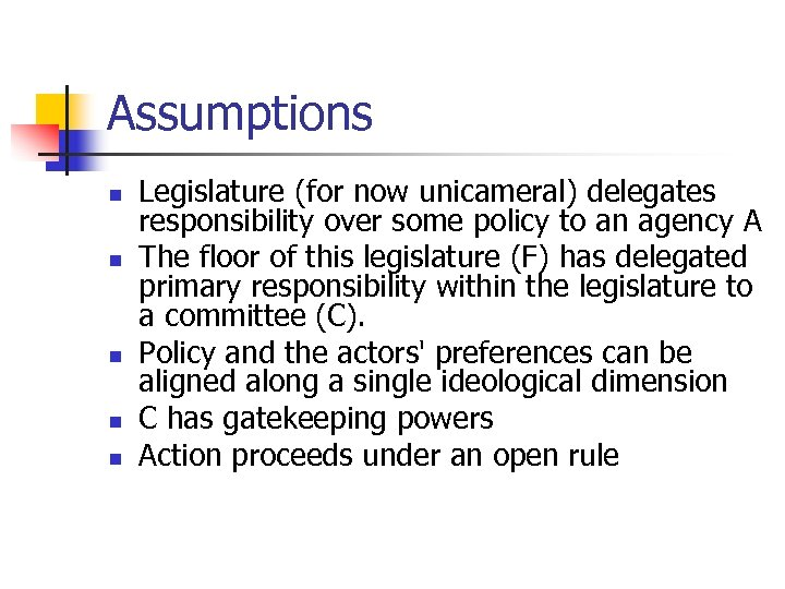 Assumptions n n n Legislature (for now unicameral) delegates responsibility over some policy to