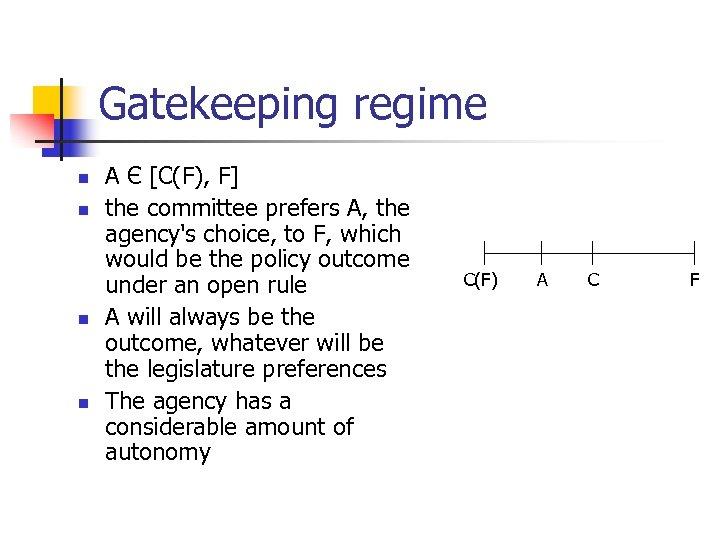 Gatekeeping regime n n A Є [C(F), F] the committee prefers A, the agency's