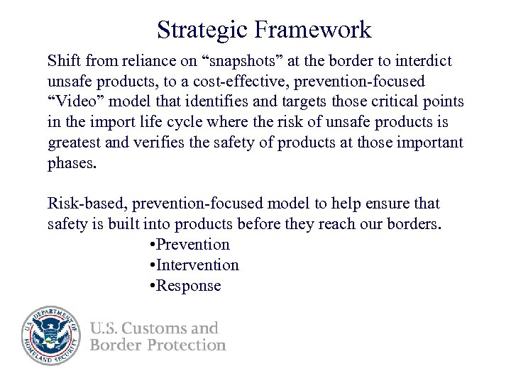"""Strategic Framework Shift from reliance on """"snapshots"""" at the border to interdict unsafe products,"""