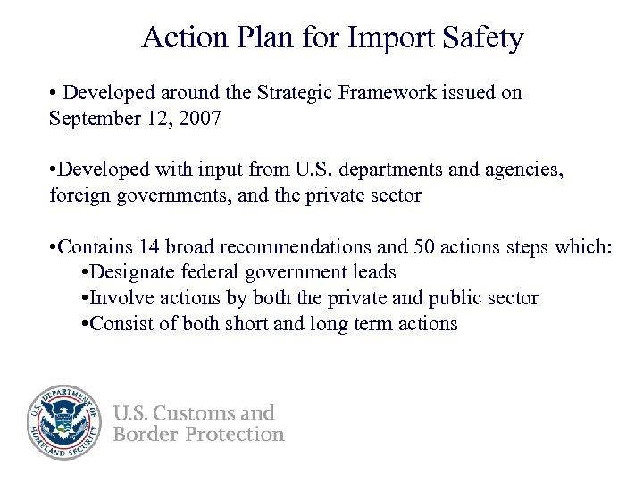 Action Plan for Import Safety • Developed around the Strategic Framework issued on September