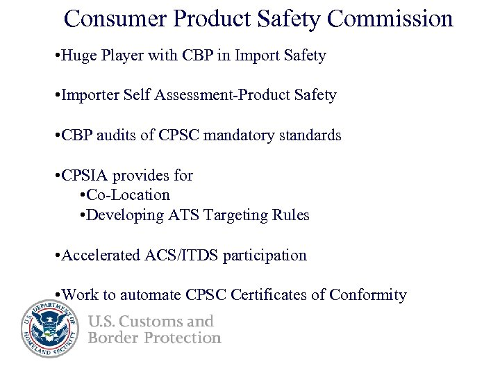 Consumer Product Safety Commission • Huge Player with CBP in Import Safety • Importer