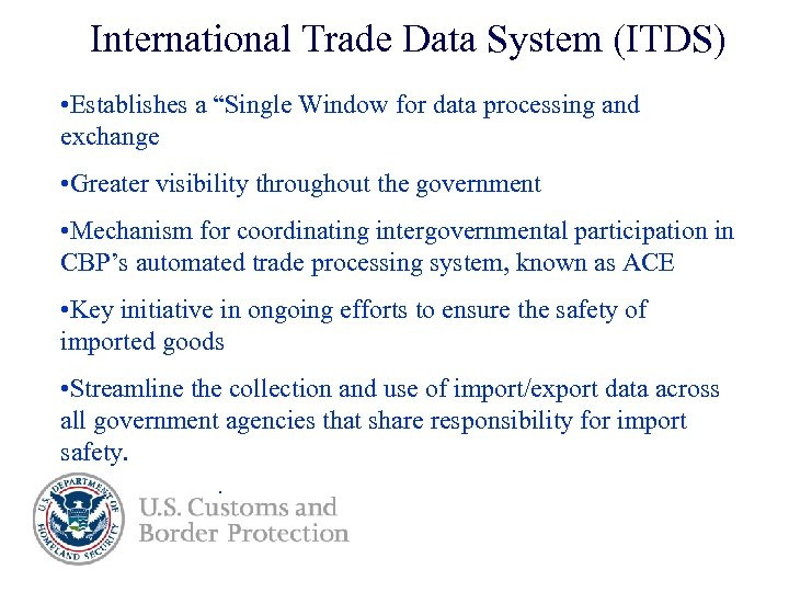 """International Trade Data System (ITDS) • Establishes a """"Single Window for data processing and"""