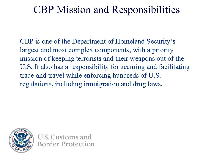 CBP Mission and Responsibilities CBP is one of the Department of Homeland Security's largest