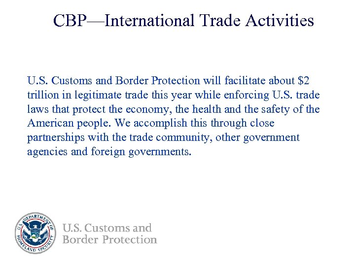 CBP—International Trade Activities U. S. Customs and Border Protection will facilitate about $2 trillion