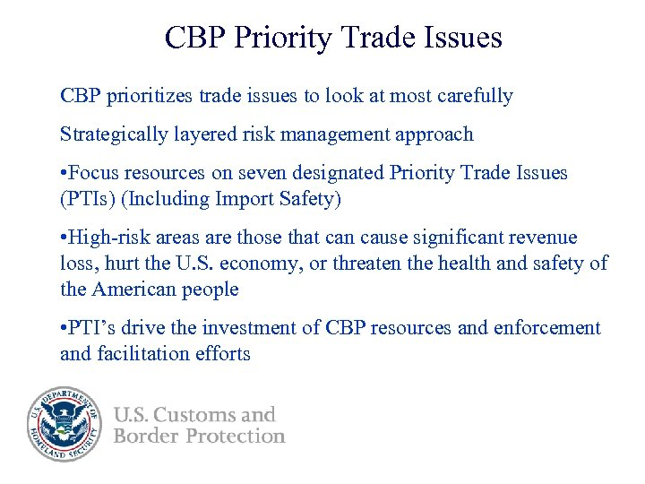 CBP Priority Trade Issues CBP prioritizes trade issues to look at most carefully Strategically