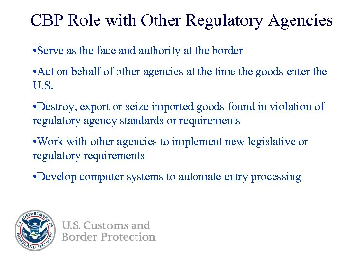 CBP Role with Other Regulatory Agencies • Serve as the face and authority at