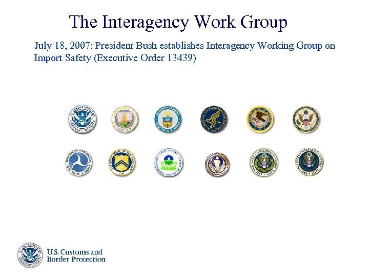 The Interagency Work Group July 18, 2007: President Bush establishes Interagency Working Group on