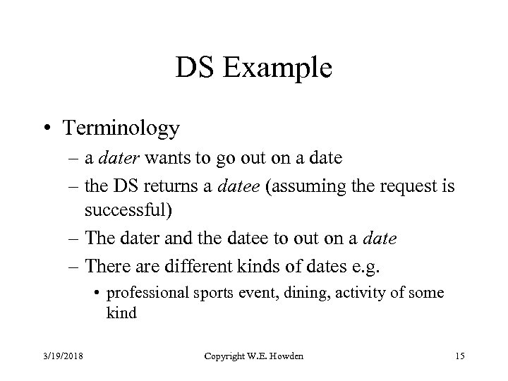 DS Example • Terminology – a dater wants to go out on a date