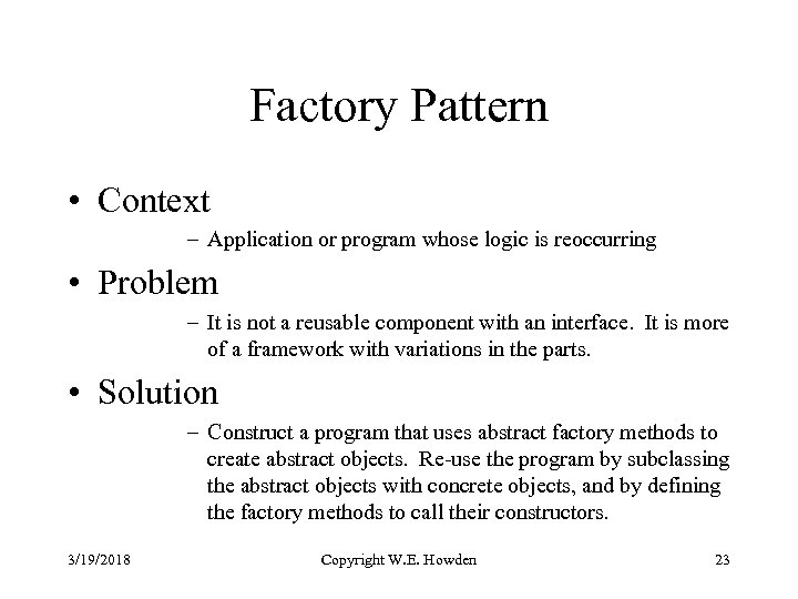 Factory Pattern • Context – Application or program whose logic is reoccurring • Problem