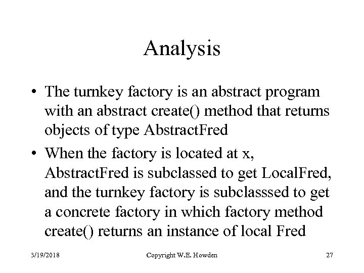 Analysis • The turnkey factory is an abstract program with an abstract create() method