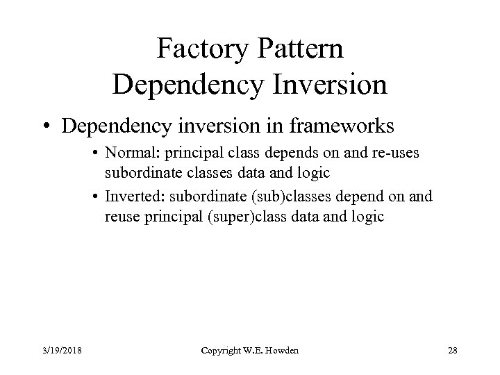 Factory Pattern Dependency Inversion • Dependency inversion in frameworks • Normal: principal class depends