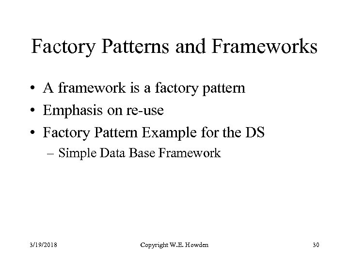 Factory Patterns and Frameworks • A framework is a factory pattern • Emphasis on