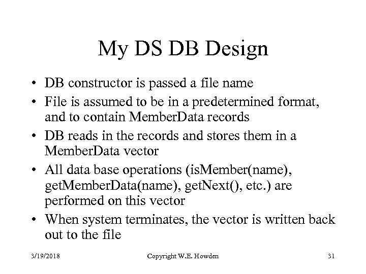 My DS DB Design • DB constructor is passed a file name • File