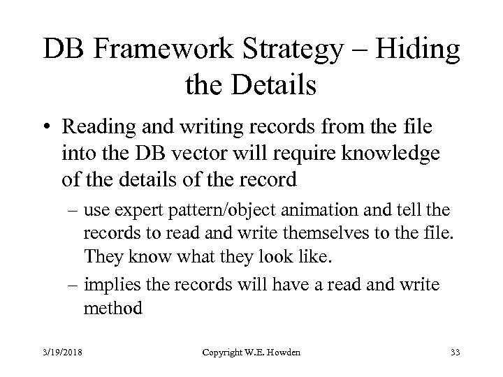DB Framework Strategy – Hiding the Details • Reading and writing records from the
