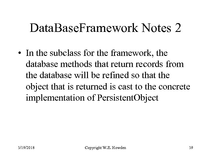 Data. Base. Framework Notes 2 • In the subclass for the framework, the database
