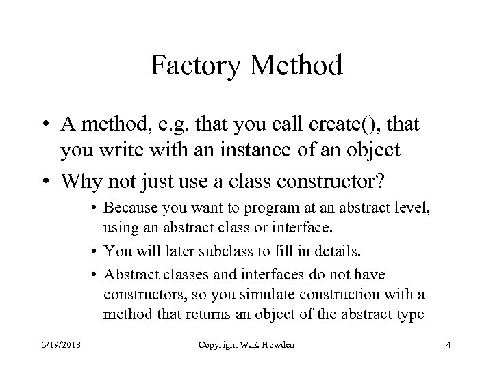 Factory Method • A method, e. g. that you call create(), that you write