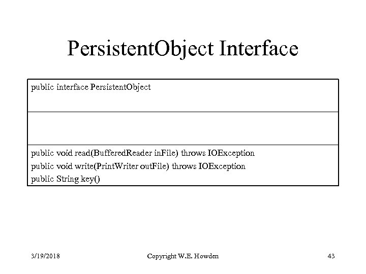 Persistent. Object Interface public interface Persistent. Object public void read(Buffered. Reader in. File) throws