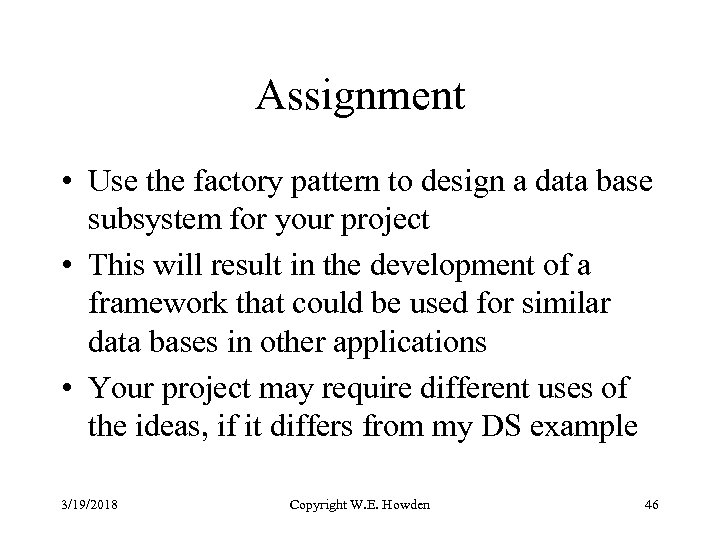 Assignment • Use the factory pattern to design a data base subsystem for your