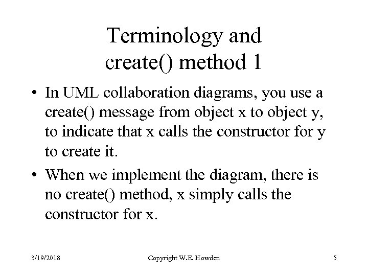 Terminology and create() method 1 • In UML collaboration diagrams, you use a create()