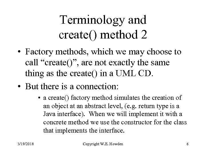 Terminology and create() method 2 • Factory methods, which we may choose to call