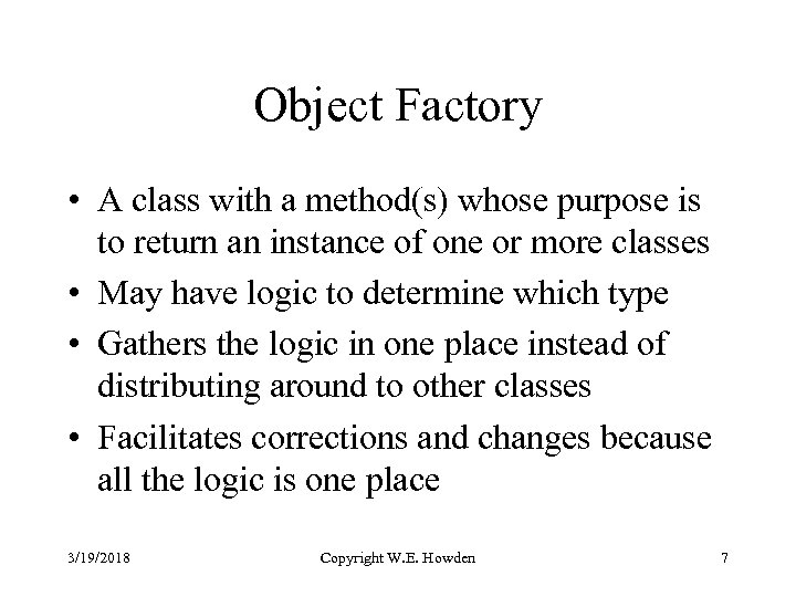 Object Factory • A class with a method(s) whose purpose is to return an