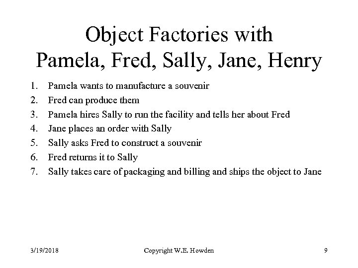 Object Factories with Pamela, Fred, Sally, Jane, Henry 1. 2. 3. 4. 5. 6.