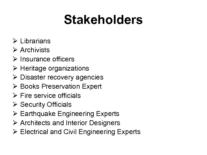 Stakeholders Ø Ø Ø Librarians Archivists Insurance officers Heritage organizations Disaster recovery agencies Books