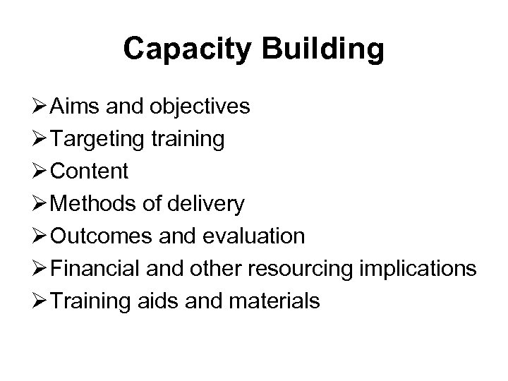 Capacity Building Ø Aims and objectives Ø Targeting training Ø Content Ø Methods of