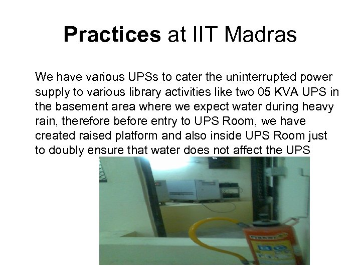 Practices at IIT Madras We have various UPSs to cater the uninterrupted power supply