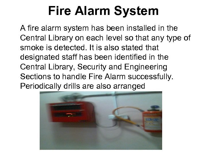 Fire Alarm System A fire alarm system has been installed in the Central Library