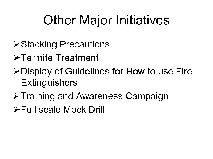 Other Major Initiatives Ø Stacking Precautions Ø Termite Treatment Ø Display of Guidelines for