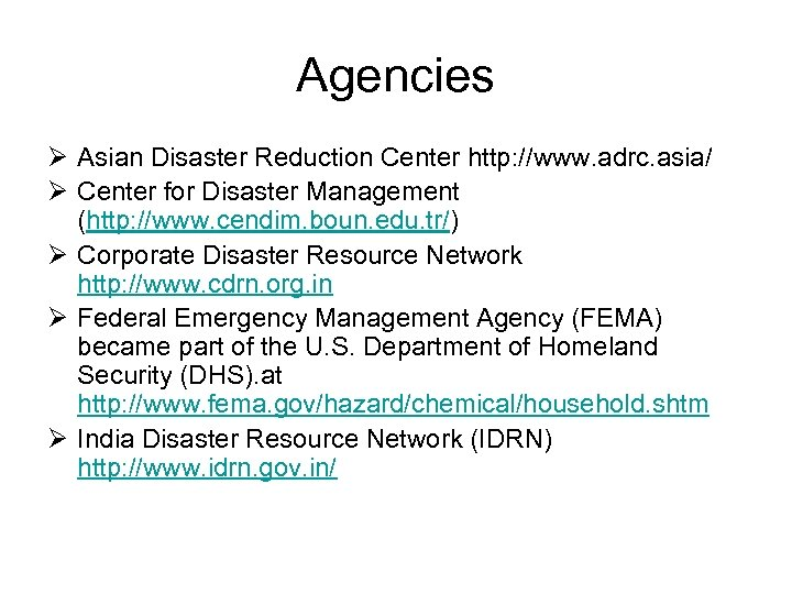 Agencies Ø Asian Disaster Reduction Center http: //www. adrc. asia/ Ø Center for Disaster