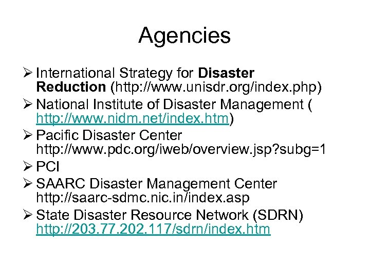 Agencies Ø International Strategy for Disaster Reduction (http: //www. unisdr. org/index. php) Ø National
