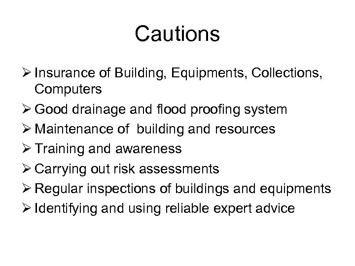 Cautions Ø Insurance of Building, Equipments, Collections, Computers Ø Good drainage and flood proofing