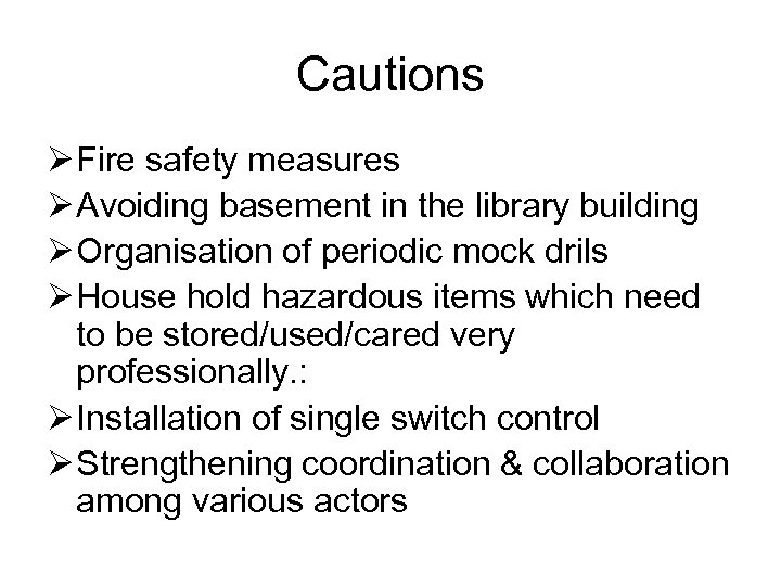 Cautions Ø Fire safety measures Ø Avoiding basement in the library building Ø Organisation