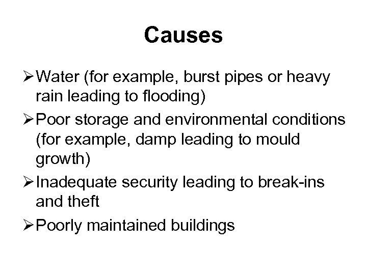Causes Ø Water (for example, burst pipes or heavy rain leading to flooding) Ø