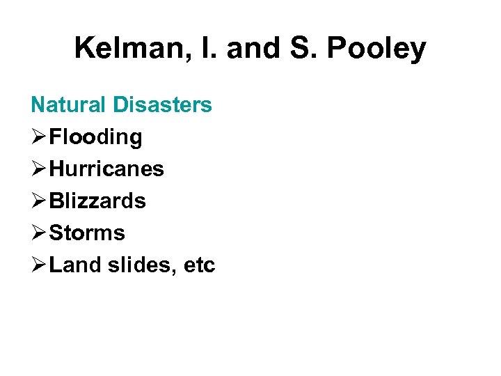Kelman, I. and S. Pooley Natural Disasters Ø Flooding Ø Hurricanes Ø Blizzards Ø